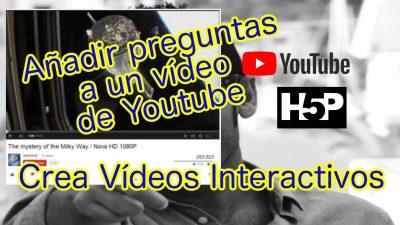 Vídeos Interactivos de Youtube con H5P. Añadir preguntas a un vídeo de Youtube.